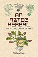 An Aztec Herbal: The Classic Codex of 1552 by William Gates(2000-05-31)