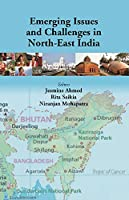 Emerging Issues and Challenges in North-Et India