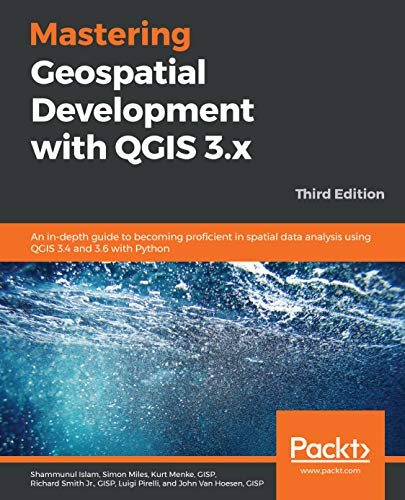 Mastering Geospatial Development with QGIS 3.x: An in-depth guide to becoming proficient in spatial data analysis using QGIS 3.4 and 3.6 with Python, 3rd Edition (English Edition)
