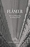 Flâneur: The Art of Wandering the Streets of Paris 1546942092 Book Cover
