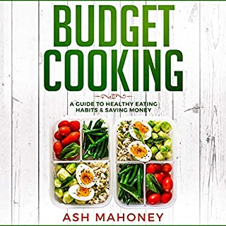Budget Cooking: A Guide to Healthy Eating Habits & Saving Money                   By:                                                                                                                                 Ash Mahoney                               Narrated by:                                                                                                                                 Aida-Maria Boiesan                      Length: 4 hrs and 7 mins     6 ratings     Overall 3.0