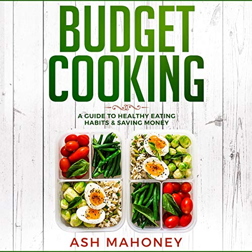 Budget Cooking: A Guide to Healthy Eating Habits & Saving Money audiobook cover art