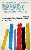 Mémoires du Cardinal de Richelieu, sur le règne de Louis XIII: depuis 1610 jusqu'à 1638. Années 160 à 165 Volume 2 (French Edition)