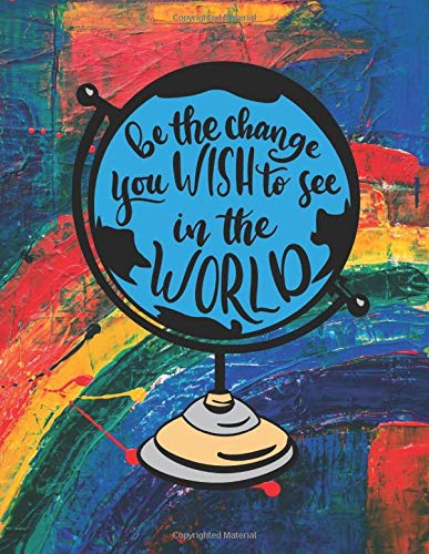 Be The Change You Wish To See In The world: School primary composition notebook for kids blank lined copy book for elementary kids school supplies student teacher daily creative writing journal