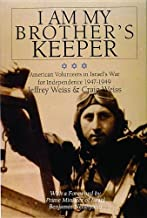 I Am My Brother's Keeper: American Volunteers in Israels War for Independence 1947-1949 (Schiffer Military History)