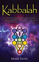 Kabbalah: The Ultimate Guide for Beginners Wanting to Understand Hermetic and Jewish Qabalah Along with the Power of Mysticism