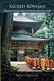 Sacred Koyasan: A Pilgrimage to the Mountain Temple of Saint Kobo Daishi and the Great Sun Buddha