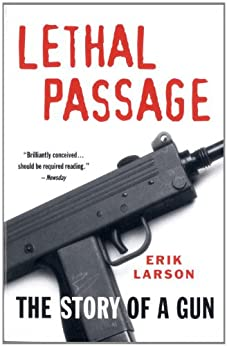 Lethal Passage: The Story of a Gun by [Erik Larson]