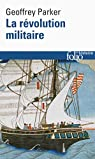 La Révolution militaire: La guerre et l'essor de l'Occident, 1500-1800 par Parker