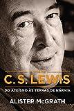 A vida de C. S. Lewis: Do ateísmo às terras de Nárnia (Portuguese Edition)