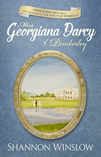 Miss Georgiana Darcy of Pemberley: a Pride & Prejudice sequel and companion to The Darcys of Pemberley by [Shannon Winslow, Micah Hansen]