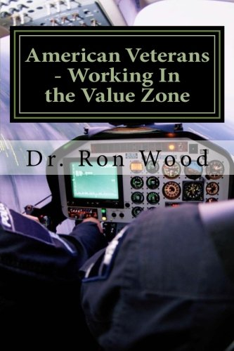 Book: American Veterans - Working In the Value Zone - Americans Thank You For Your Service by Dr. Ron Wood Sr.
