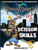 Kingdom Hearts Scissor Skills: Confidence And Relaxation A Fun Cutting Practice Workbook Kingdom Hearts (Unofficial)