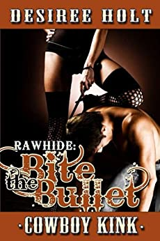 Bite The Bullet (Rawhide Book 3) by [Desiree Holt]