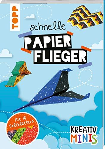 Kreativ Minis Schnelle Papierflieger: Anleitungen mit 18 heraustrennbaren Faltblättern zum sofort Losbasteln: 6 Anleitungen mit 18 heraustrennbaren Faltblättern zum Sofort-Loslegen