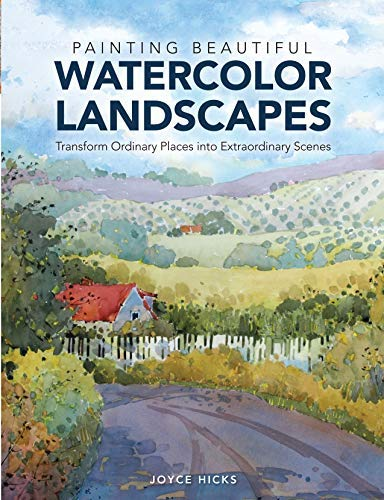 Painting Beautiful Watercolor Landscapes: Transform Ordinary Places into Extraordinary Scenes by Joyce Hicks (2014-06-05)