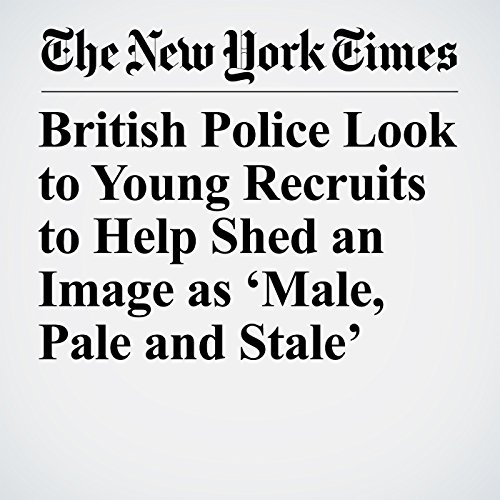 British Police Look to Young Recruits to Help Shed an Image as 'Male, Pale and Stale' copertina