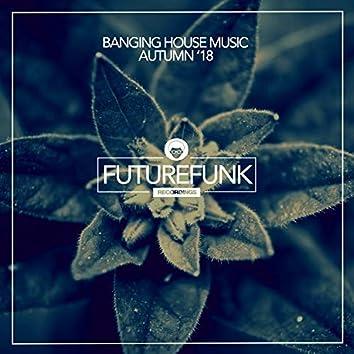 Banging House Music (Autumn '18)