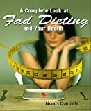 A Complete Look at Fad Dieting and Your Health (English Edition)