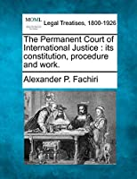 The Permanent Court of International Justice: Its Constitution, Procedure and Work.