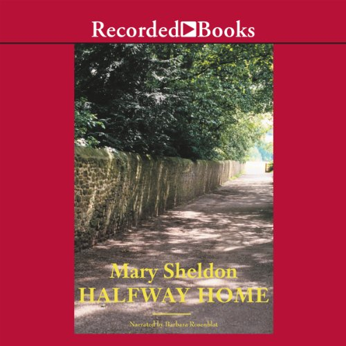 Halfway Home                   By:                                                                                                                                 Mary Sheldon                               Narrated by:                                                                                                                                 Barbara Rosenblat                      Length: 10 hrs and 12 mins     10 ratings     Overall 3.9