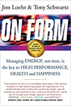 On Form: Managing Energy, Not Time, is the Key to High Performance, Health and Happiness by Jim Loehr Tony Schwartz(2003-05-14)
