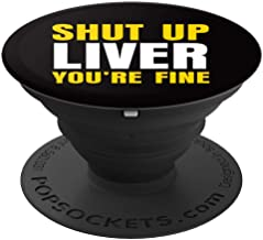 Shut Up Liver You're Fine Funny Drinking Gifts Men Women - PopSockets Grip and Stand for Phones and Tablets