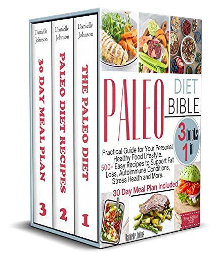 The Paleo Diet Bible: 3 Books in 1: Practical Guide for Your Personal Healthy Food Lifestyle.500 Easy Recipes to Support Fat Loss,Autoimmune Conditions,Stress ... Health and More.30-Day Meal Plan included