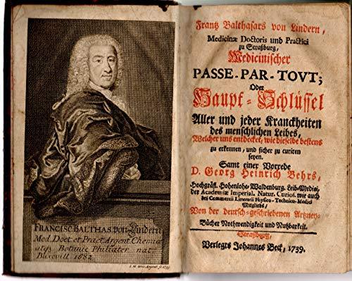 Frantz Balthasars von Lindern, Medicinischer Passe-par-tout, oder, Haupt-Schlüssel Aller und jeder Kranckheiten des menschlichen Leibes, Welcher uns entdecket etc.