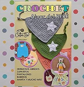 Ajuar de Bebé a Crochet.8 prendas para Bebé .Incluye plantillas para recuerdos de nacimiento,Babyshower.: CeliaBe Crochet,Prendas de Bebé paso a paso. : CeliaBe Crochet,Prendas de Bebé paso a paso.
