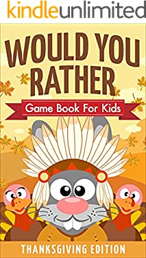 Would You Rather Game Book For Kids! Thanksgiving Edition: A Hilarious and Interactive Picture Book the Whole Family Will Love