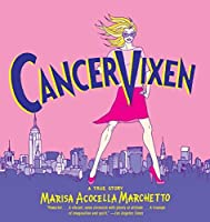 Cancer Vixen: A True Story (Pantheon Graphic Novels) by Marisa Acocella Marchetto(2009-09-29)