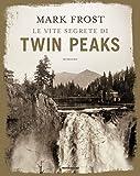 Le vite segrete di Twin Peaks. Ediz. illustrata