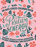 Positive Energy: An Anti Stress Coloring Book with Powerful Messages & Positive Affirmations To Help Confidence and Relaxation