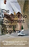 The Ultimate No Equipment Fitness Program: 100 High-Intensity Aerobic Workouts No Equipment Required 20 Minutes or Less Per Workout