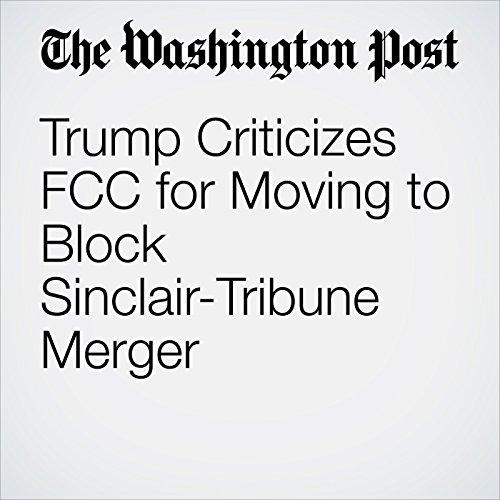 Trump Criticizes FCC for Moving to Block Sinclair-Tribune Merger copertina