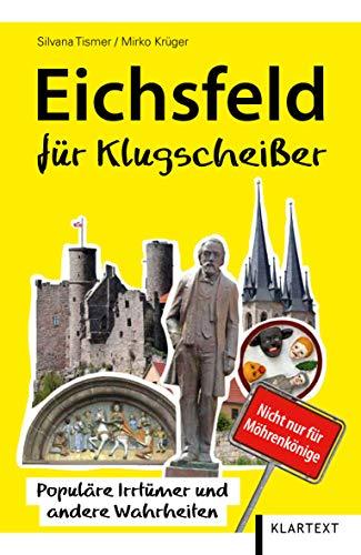 Eichsfeld für Klugscheißer: Populäre Irrtümer und andere Wahrheiten (Thüringen Bibliothek)