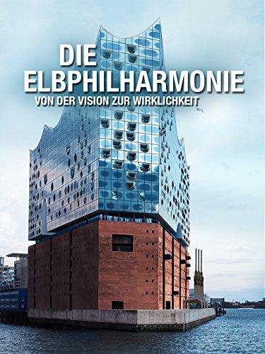 Die Elbphilharmonie - von der Vision zur Wirklichkeit