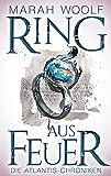 Ring aus Feuer (AtlantisChroniken 2): Reihe: AtlantisChroniken Band Zwei