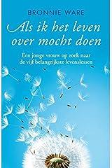 Als ik het leven over mocht doen: een jonge vrouw op zoek naar de vijf belangrijkste levenslessen (Dutch Edition) Kindle Edition