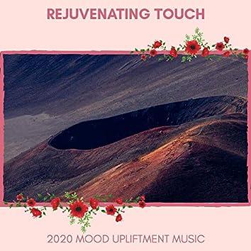 Rejuvenating Touch - 2020 Mood Upliftment Music