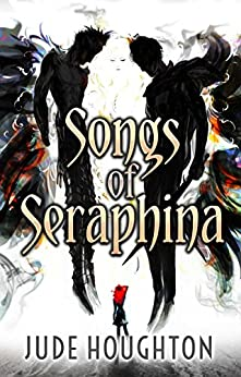 Songs of Seraphina by [Jude Houghton]