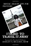 I tried to travel it away: Mental Health Tips for Travelers
