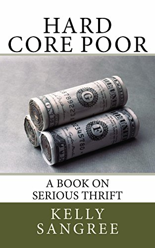 Hard Core Poor - a book on extreme thrift by [Kelly Sangree]