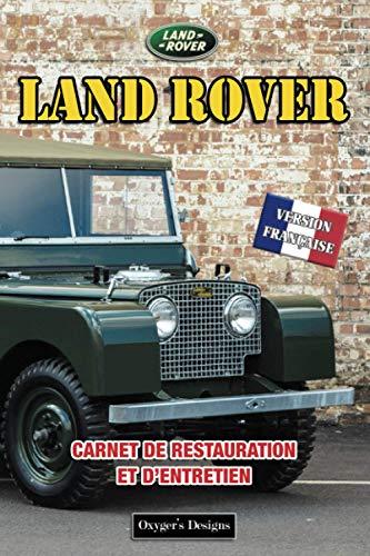 LAND ROVER: CARNET DE RESTAURATION ET D'ENTRETIEN