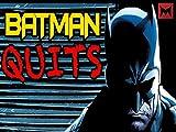 Batman Quits