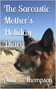 The Sarcastic Mother's Holiday Diary by [Anne E. Thompson]