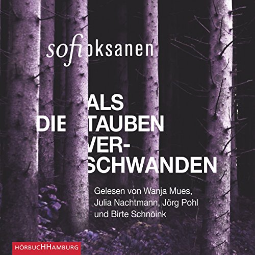 Als die Tauben verschwanden                   By:                                                                                                                                 Sofi Oksanen                               Narrated by:                                                                                                                                 Julia Nachtmann,                                                                                        Wanja Mues,                                                                                        Birte Schnöink,                   and others                 Length: 7 hrs and 21 mins     Not rated yet     Overall 0.0