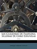 Los Claustros De Pamplona: Sillerias De Coro Españolas ......
