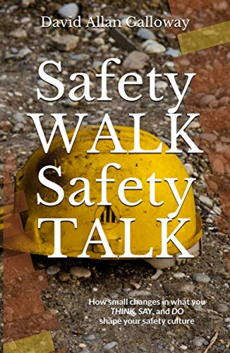 Safety WALK Safety TALK: How small changes in what you THINK, SAY, and DO shape your safety culture…